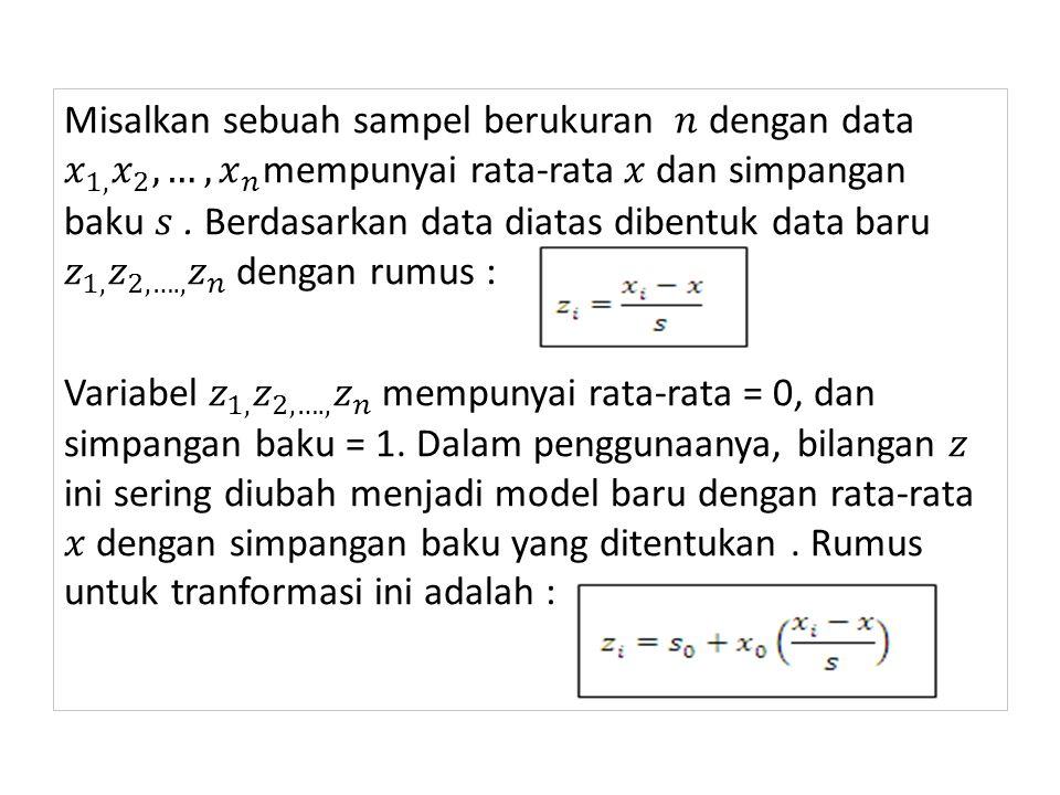 Misalkan sebuah sampel berukuran 𝑛 dengan data 𝑥 1, 𝑥 2 ,…,𝑥 𝑛 mempunyai rata-rata 𝑥 dan simpangan baku 𝑠 .