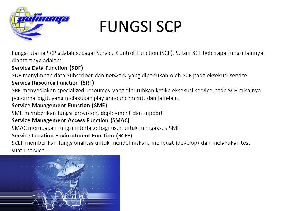 FUNGSI SCP Fungsi utama SCP adalah sebagai Service Control Function (SCF). Selain SCF beberapa fungsi lainnya diantaranya adalah:
