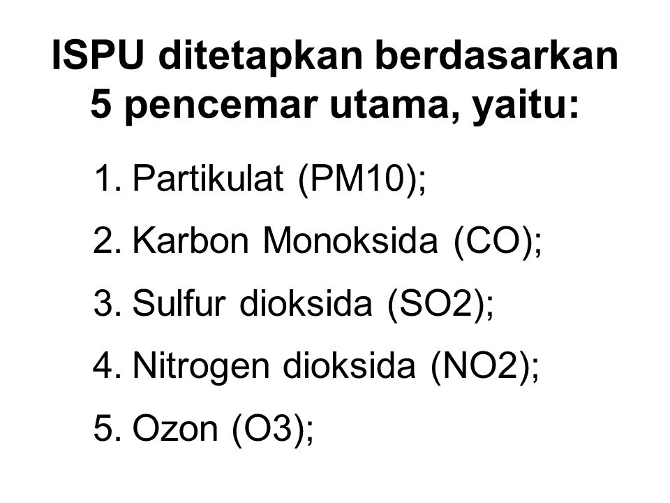 ISPU ditetapkan berdasarkan 5 pencemar utama, yaitu: