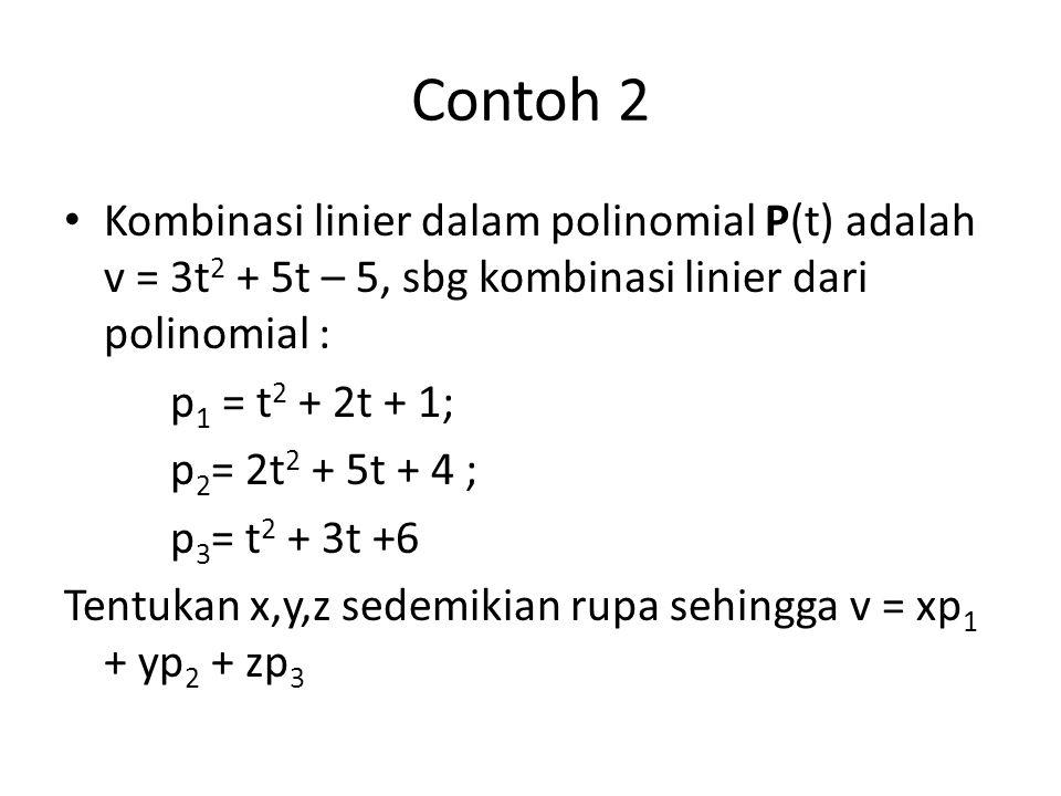 Contoh 2 Kombinasi linier dalam polinomial P(t) adalah v = 3t2 + 5t – 5, sbg kombinasi linier dari polinomial :