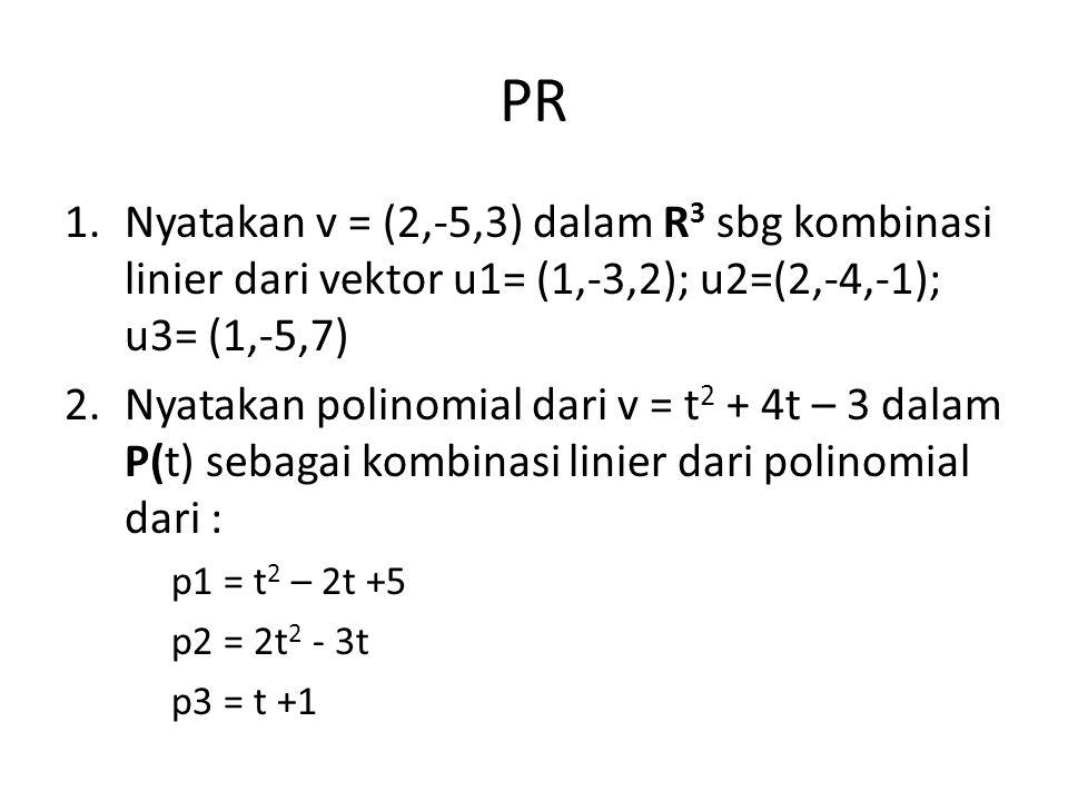 PR Nyatakan v = (2,-5,3) dalam R3 sbg kombinasi linier dari vektor u1= (1,-3,2); u2=(2,-4,-1); u3= (1,-5,7)