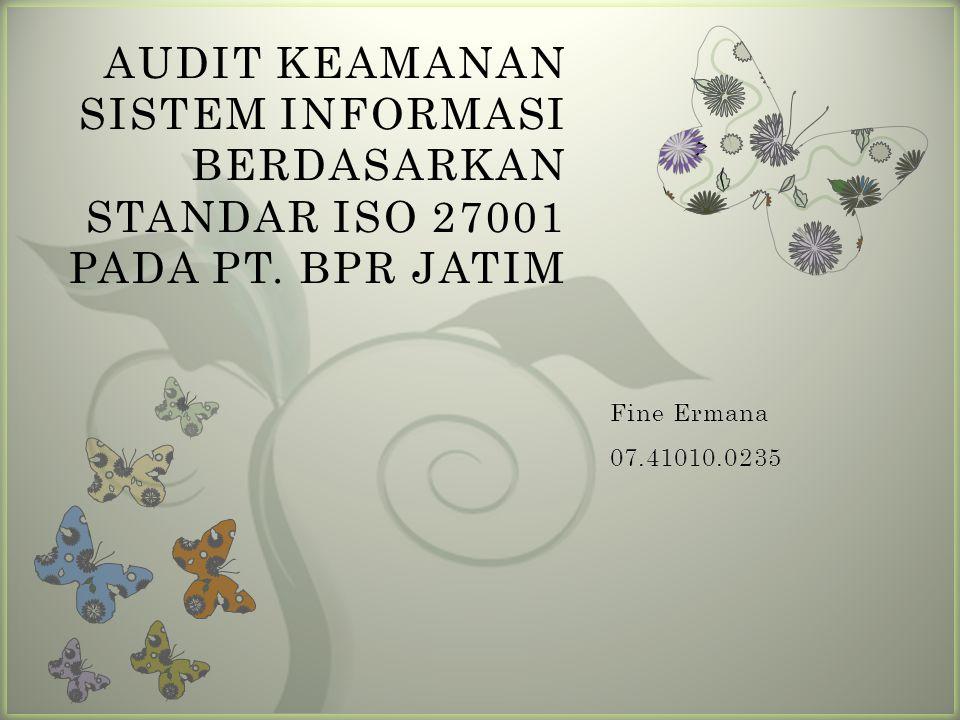 AUDIT KEAMANAN SISTEM INFORMASI BERDASARKAN STANDAR ISO 27001 PADA PT