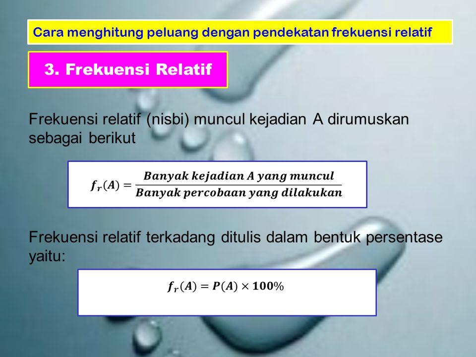 Frekuensi relatif (nisbi) muncul kejadian A dirumuskan sebagai berikut Frekuensi relatif terkadang ditulis dalam bentuk persentase yaitu: