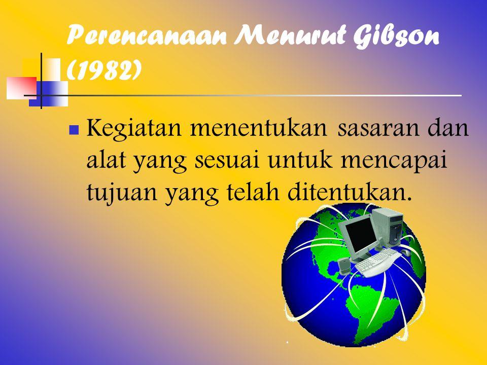 Perencanaan Menurut Gibson (1982)