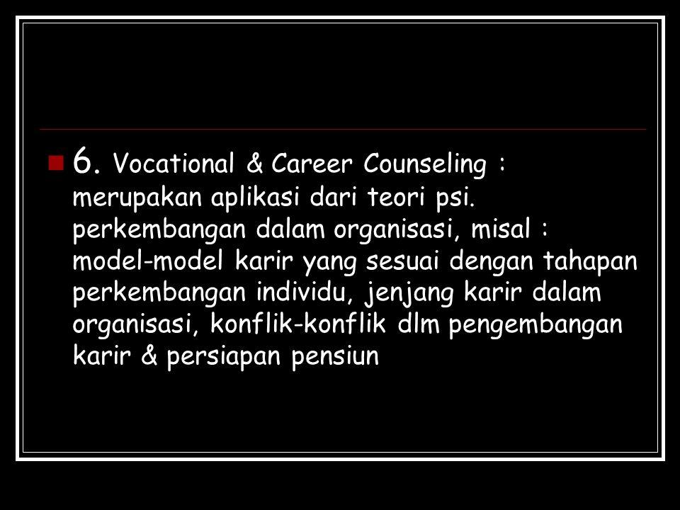 6. Vocational & Career Counseling : merupakan aplikasi dari teori psi