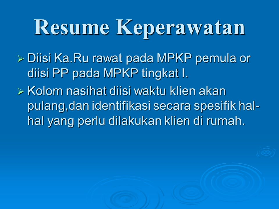 Resume Keperawatan Diisi Ka.Ru rawat pada MPKP pemula or diisi PP pada MPKP tingkat I.