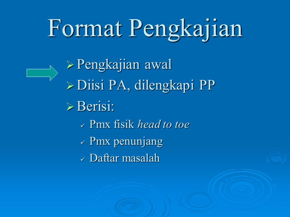 Format Pengkajian Pengkajian awal Diisi PA, dilengkapi PP Berisi: