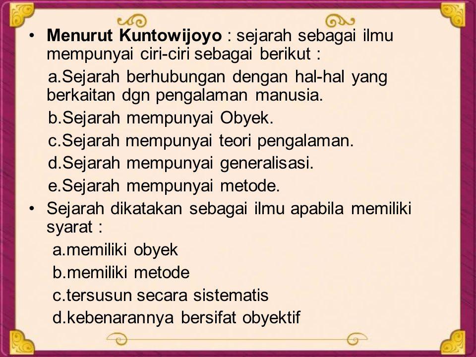 Menurut Kuntowijoyo : sejarah sebagai ilmu mempunyai ciri-ciri sebagai berikut :