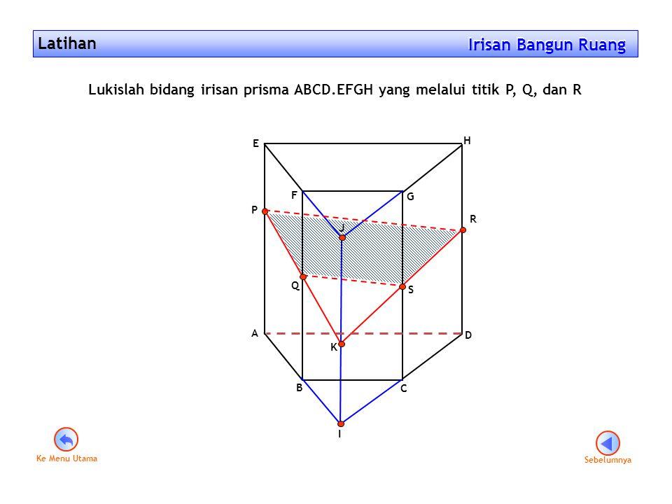 Lukislah bidang irisan prisma ABCD.EFGH yang melalui titik P, Q, dan R