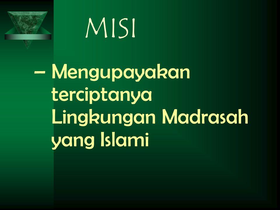 MISI Mengupayakan terciptanya Lingkungan Madrasah yang Islami