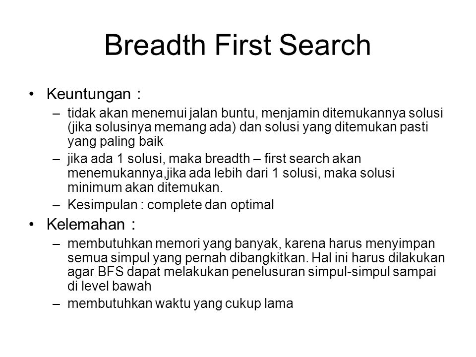 Breadth First Search Keuntungan : Kelemahan :