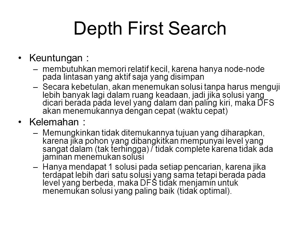 Depth First Search Keuntungan : Kelemahan :