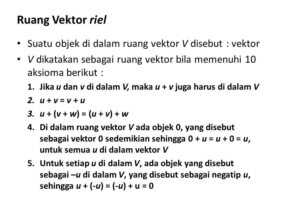 Ruang Vektor riel Suatu objek di dalam ruang vektor V disebut : vektor