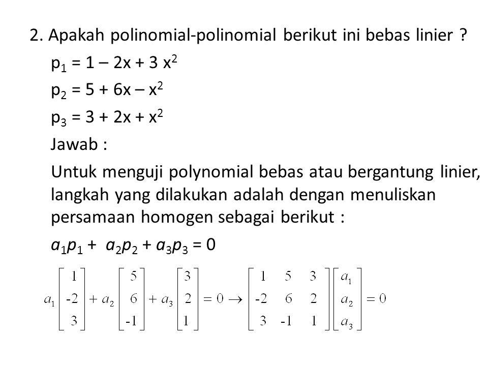 2. Apakah polinomial-polinomial berikut ini bebas linier