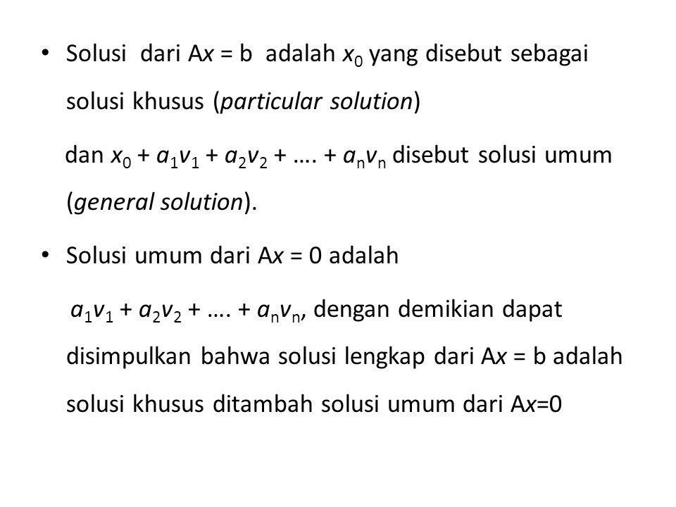 Solusi dari Ax = b adalah x0 yang disebut sebagai solusi khusus (particular solution)