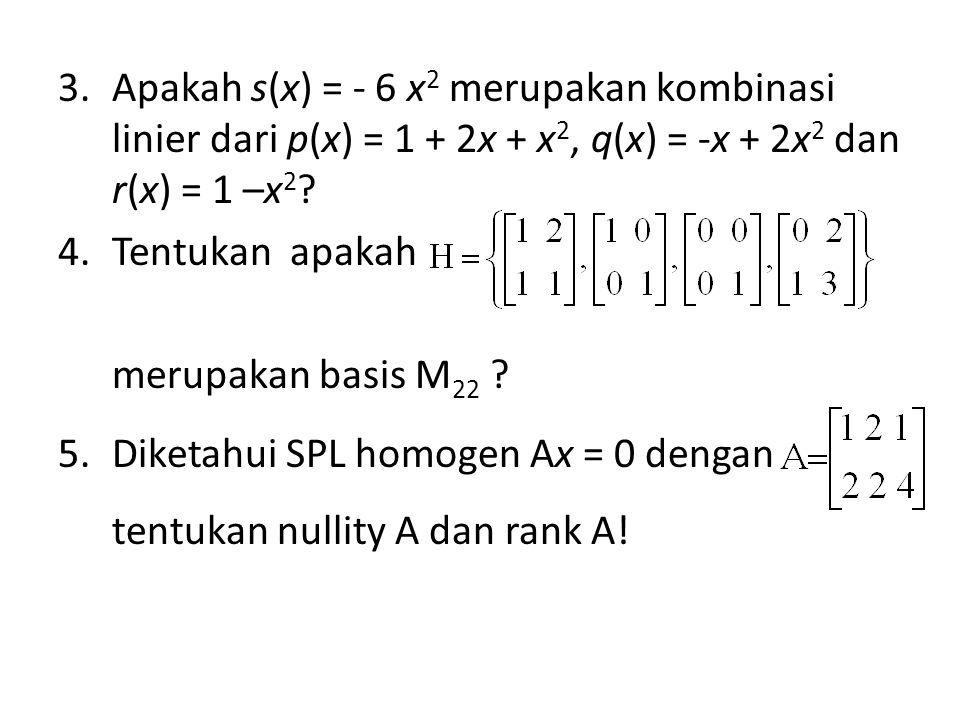 Apakah s(x) = - 6 x2 merupakan kombinasi linier dari p(x) = 1 + 2x + x2, q(x) = -x + 2x2 dan r(x) = 1 –x2