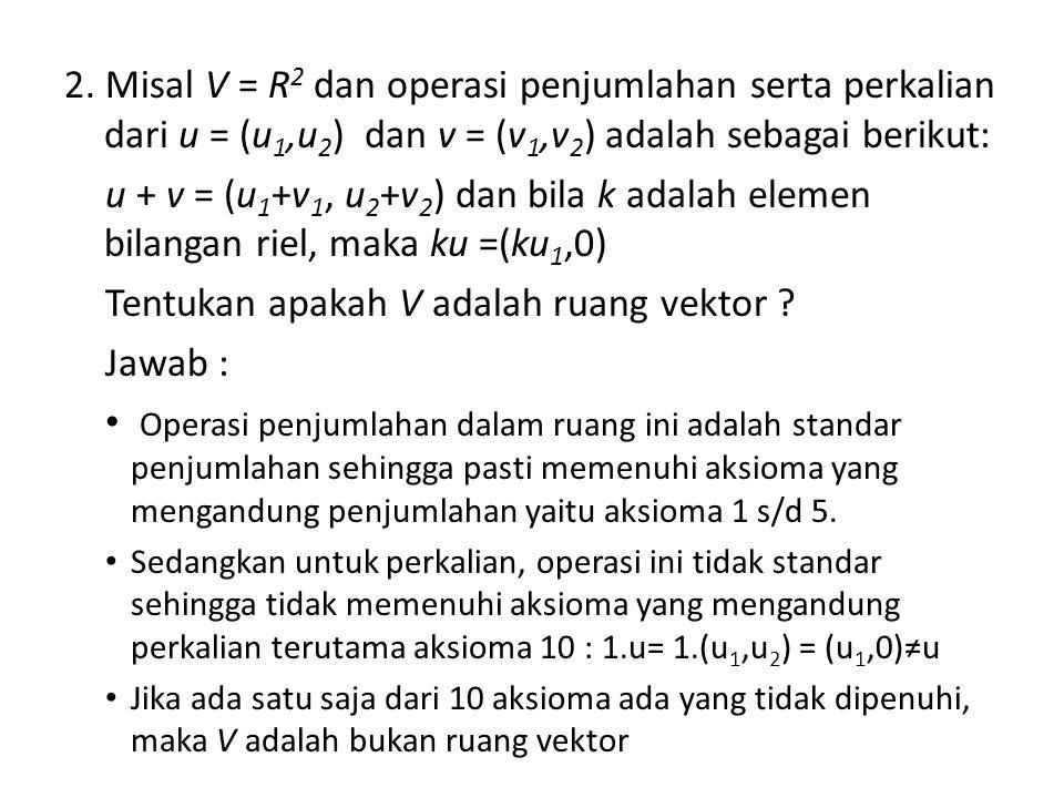 Tentukan apakah V adalah ruang vektor Jawab :