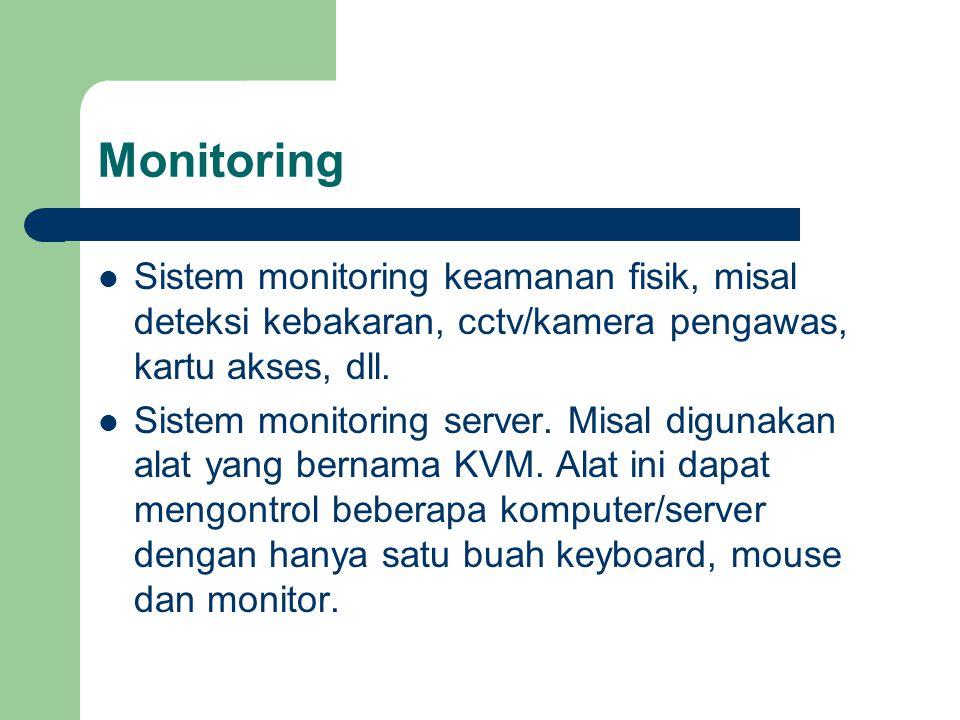 Monitoring Sistem monitoring keamanan fisik, misal deteksi kebakaran, cctv/kamera pengawas, kartu akses, dll.