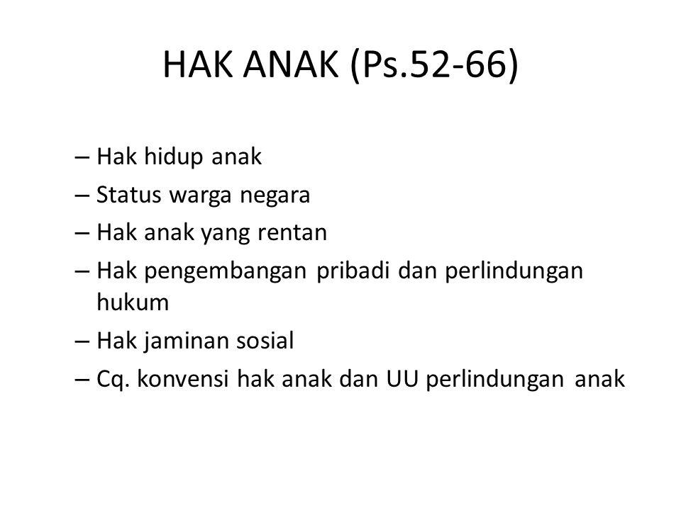 HAK ANAK (Ps.52-66) Hak hidup anak Status warga negara