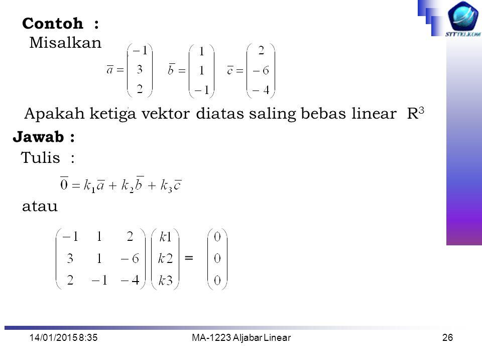 Apakah ketiga vektor diatas saling bebas linear R3 Jawab : Tulis :