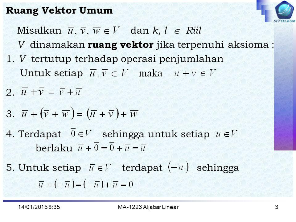 V dinamakan ruang vektor jika terpenuhi aksioma :