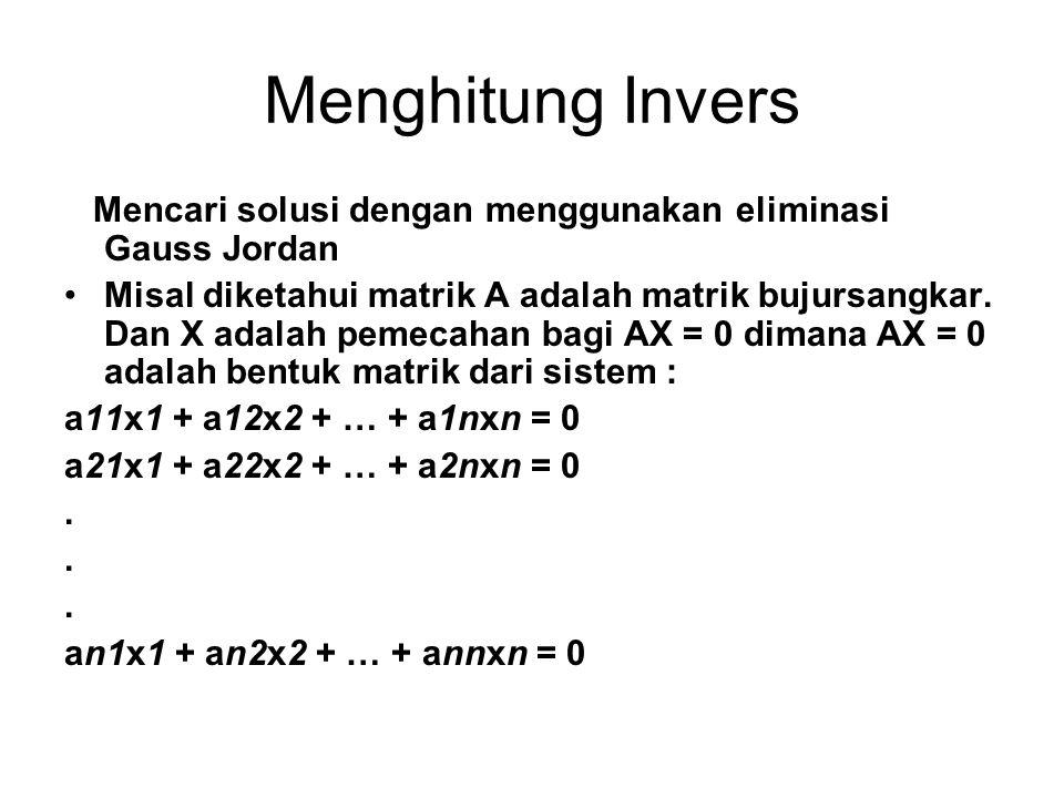 Menghitung Invers Mencari solusi dengan menggunakan eliminasi Gauss Jordan.