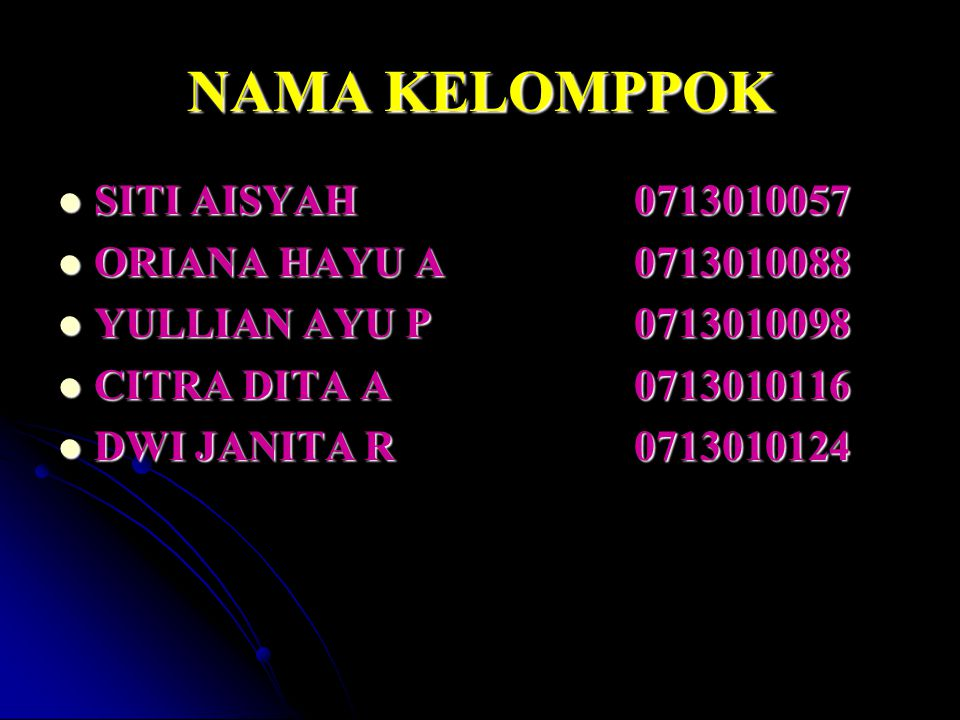 NAMA KELOMPPOK SITI AISYAH 0713010057 ORIANA HAYU A 0713010088