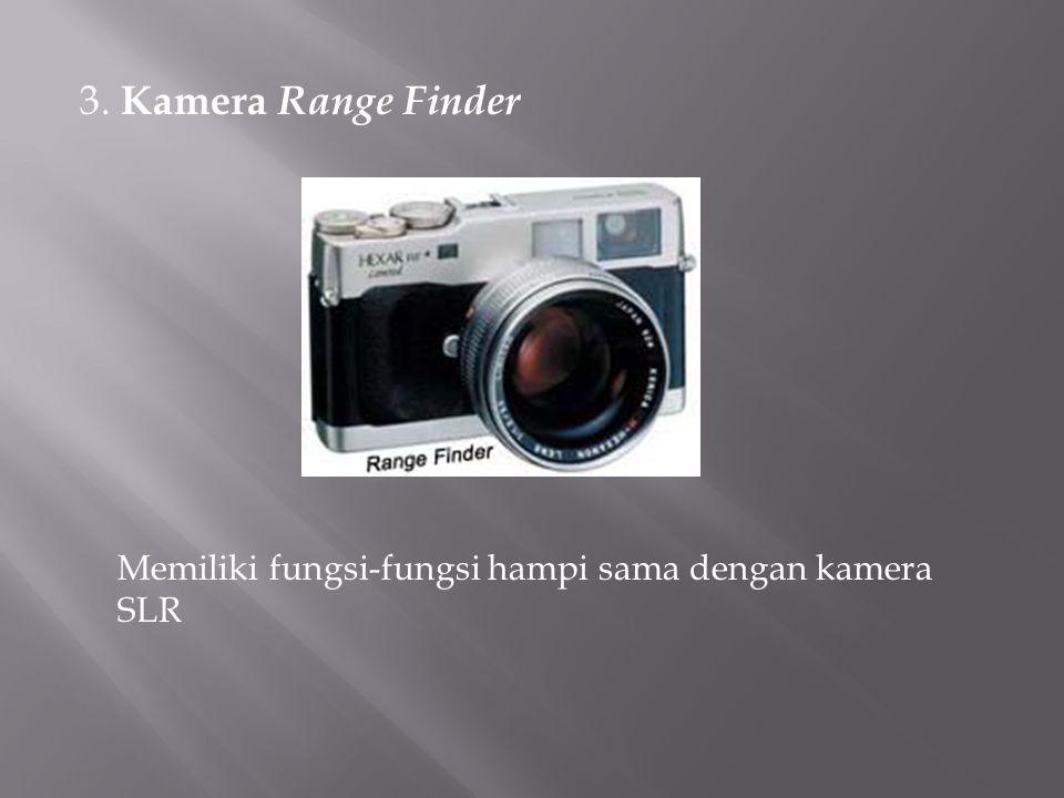 3. Kamera Range Finder Memiliki fungsi-fungsi hampi sama dengan kamera SLR