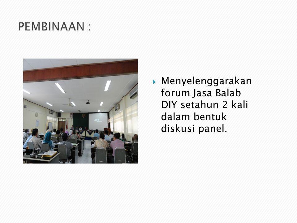 PEMBINAAN : Menyelenggarakan forum Jasa Balab DIY setahun 2 kali dalam bentuk diskusi panel.