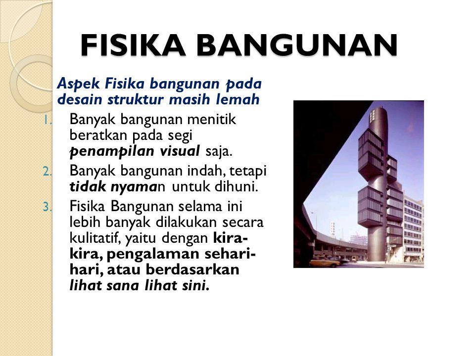 FISIKA BANGUNAN Aspek Fisika bangunan pada desain struktur masih lemah