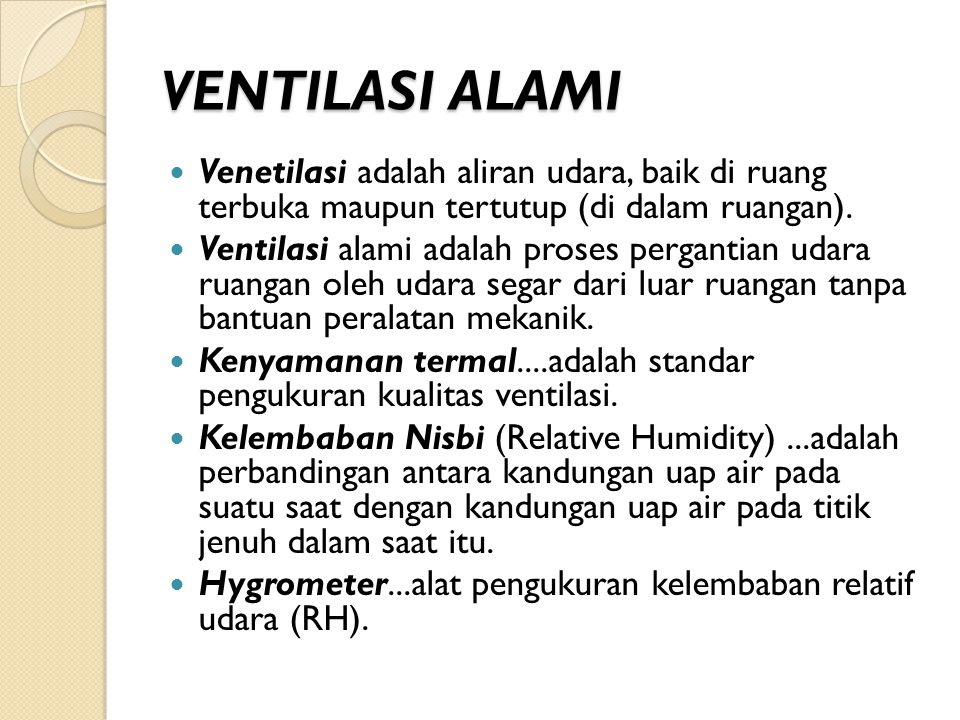 VENTILASI ALAMI Venetilasi adalah aliran udara, baik di ruang terbuka maupun tertutup (di dalam ruangan).