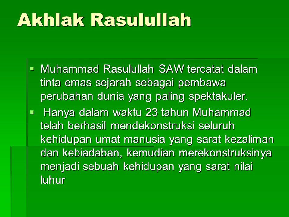 Akhlak Rasulullah Muhammad Rasulullah SAW tercatat dalam tinta emas sejarah sebagai pembawa perubahan dunia yang paling spektakuler.