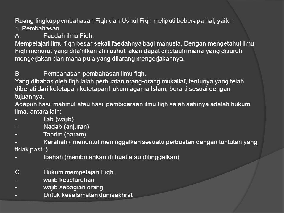 Ruang lingkup pembahasan Fiqh dan Ushul Fiqh meliputi beberapa hal, yaitu :