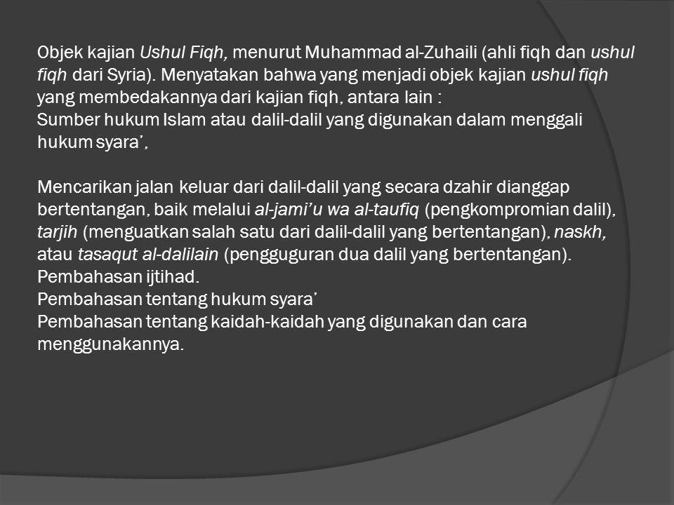 Objek kajian Ushul Fiqh, menurut Muhammad al-Zuhaili (ahli fiqh dan ushul fiqh dari Syria).