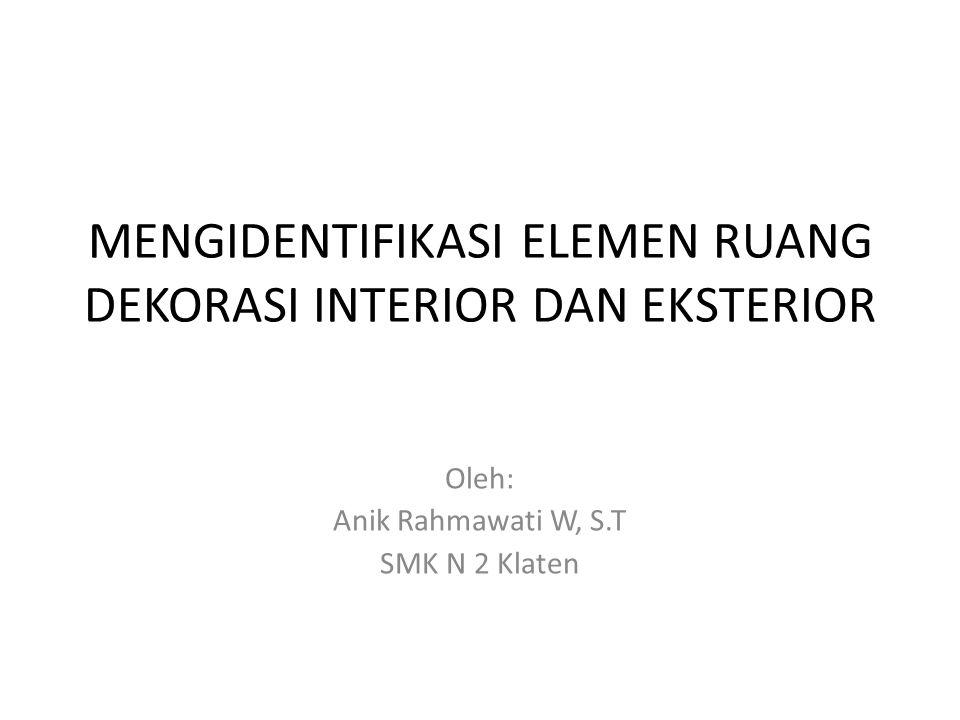 MENGIDENTIFIKASI ELEMEN RUANG DEKORASI INTERIOR DAN EKSTERIOR