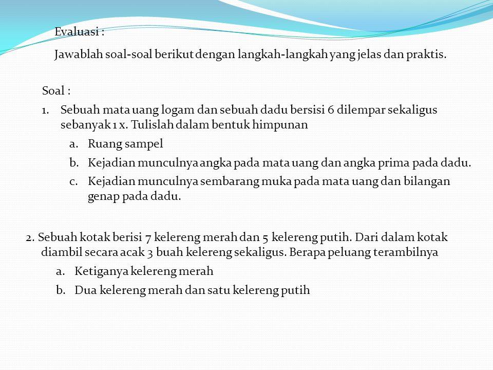 Evaluasi : Jawablah soal-soal berikut dengan langkah-langkah yang jelas dan praktis. Soal :