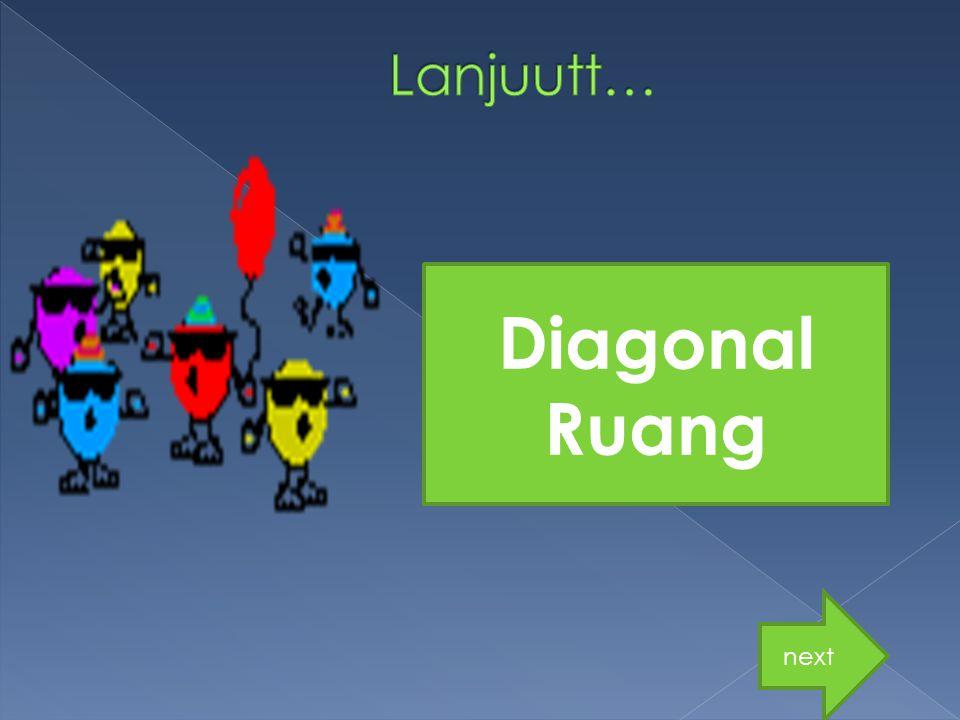 Lanjuutt… Diagonal Ruang next
