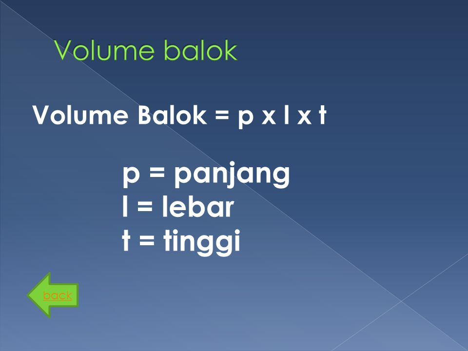 p = panjang l = lebar t = tinggi Volume balok Volume Balok = p x l x t