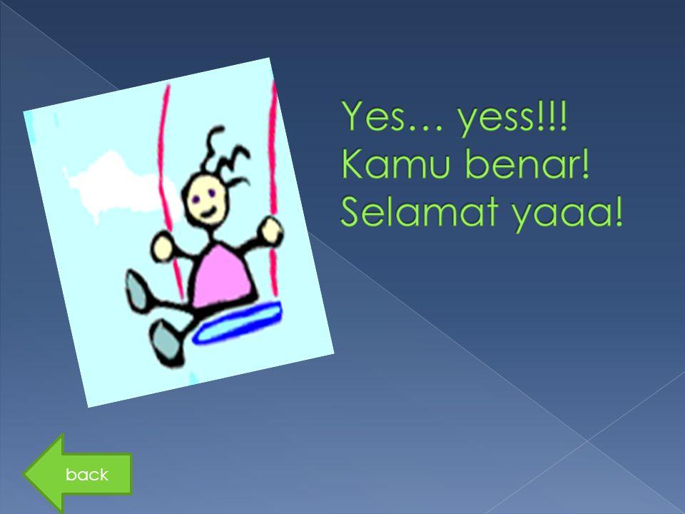 Yes… yess!!! Kamu benar! Selamat yaaa!