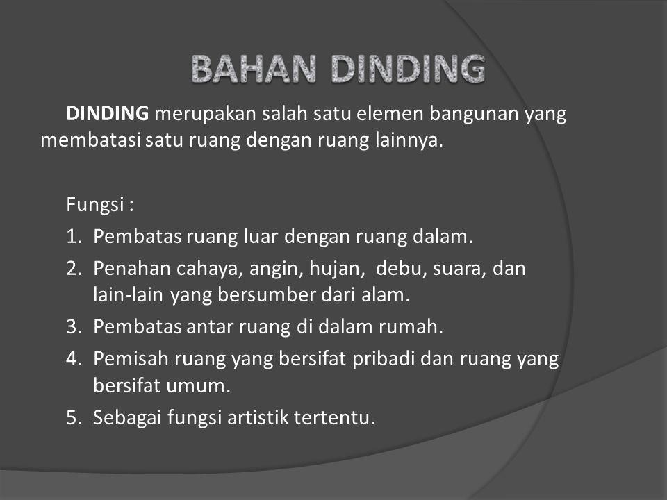 BAHAN DINDING DINDING merupakan salah satu elemen bangunan yang membatasi satu ruang dengan ruang lainnya.