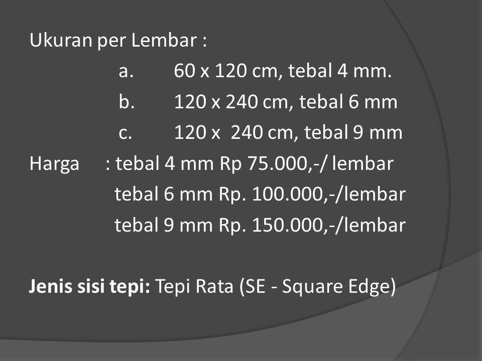 Ukuran per Lembar : a. 60 x 120 cm, tebal 4 mm. b