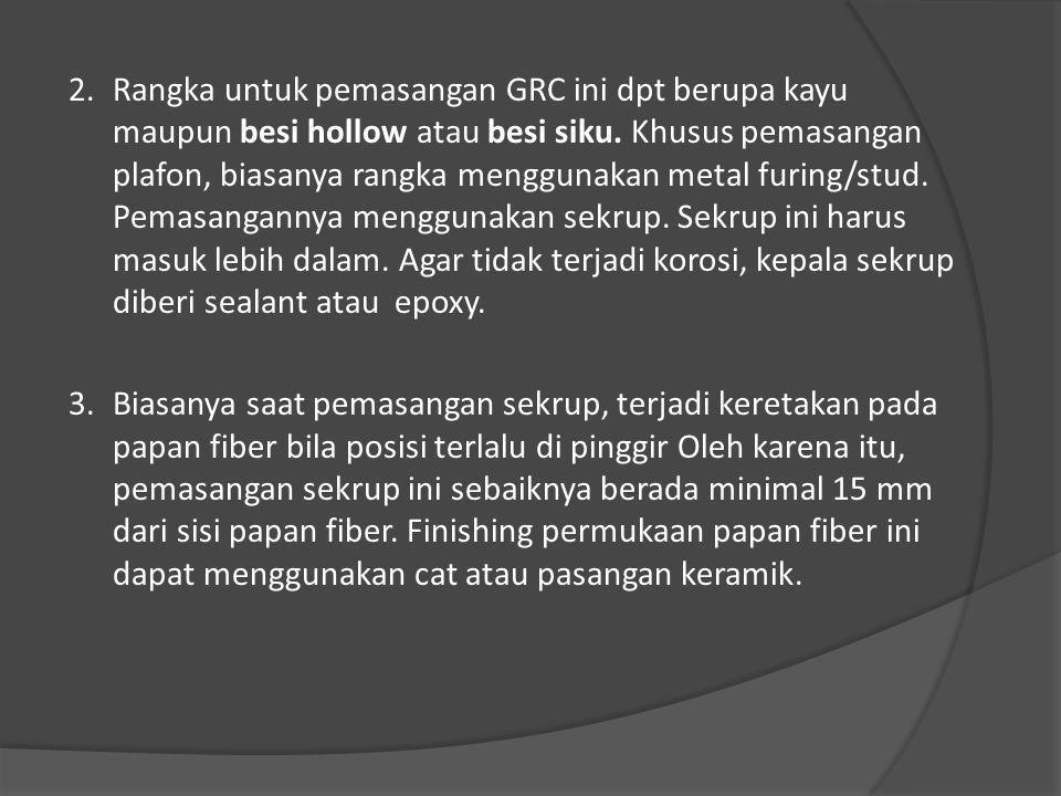 2. Rangka untuk pemasangan GRC ini dpt berupa kayu maupun besi hollow atau besi siku.