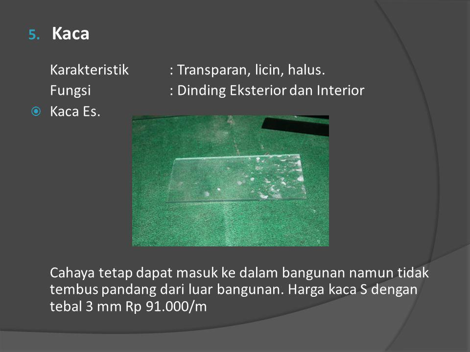 Kaca Karakteristik : Transparan, licin, halus.