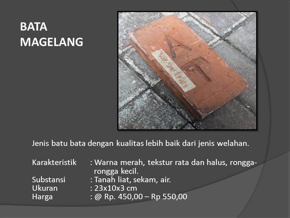 BATA MAGELANG Jenis batu bata dengan kualitas lebih baik dari jenis welahan.