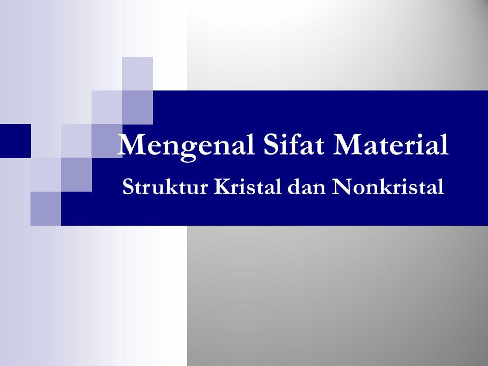 Mengenal Sifat Material Struktur Kristal dan Nonkristal