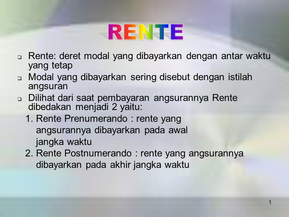 RENTE Rente: deret modal yang dibayarkan dengan antar waktu yang tetap