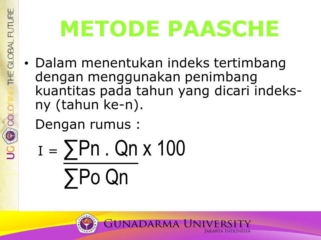 METODE PAASCHE Dalam menentukan indeks tertimbang dengan menggunakan penimbang kuantitas pada tahun yang dicari indeks- ny (tahun ke-n).