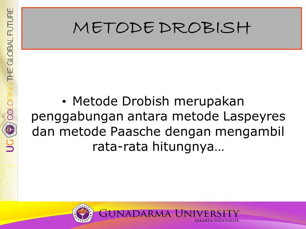 METODE DROBISH Metode Drobish merupakan penggabungan antara metode Laspeyres dan metode Paasche dengan mengambil rata-rata hitungnya…