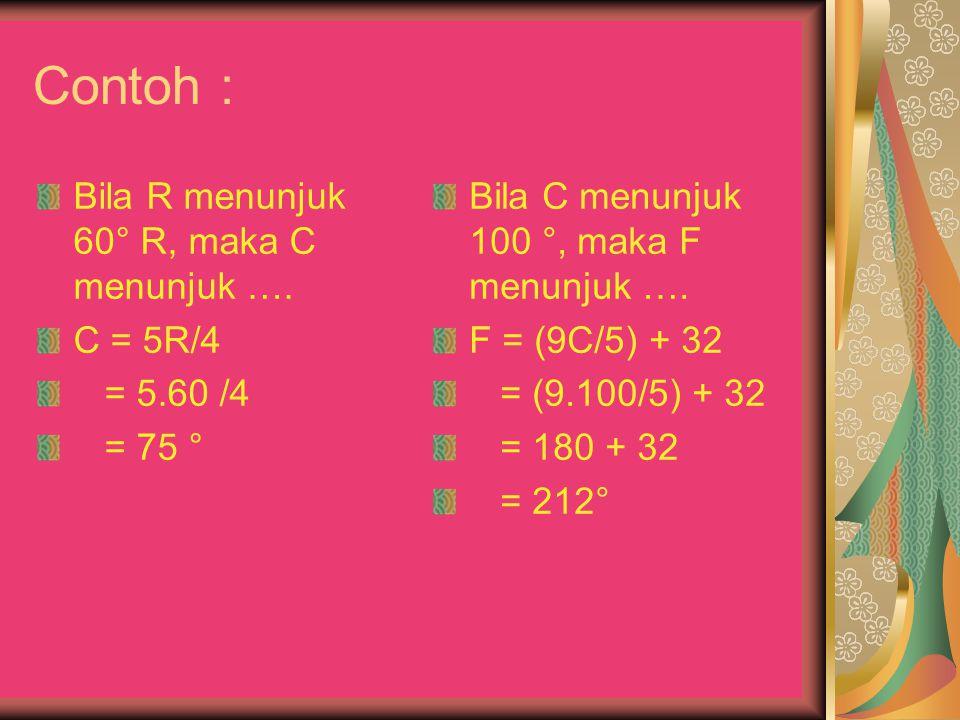 Contoh : Bila R menunjuk 60° R, maka C menunjuk …. C = 5R/4 = 5.60 /4