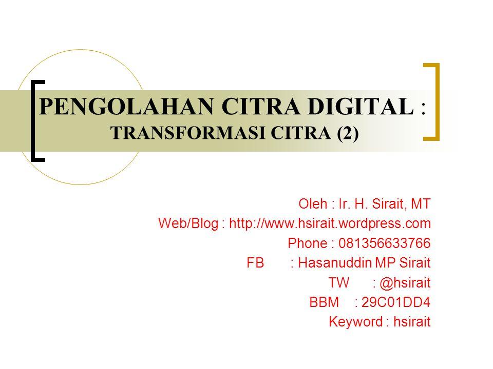 PENGOLAHAN CITRA DIGITAL : TRANSFORMASI CITRA (2)